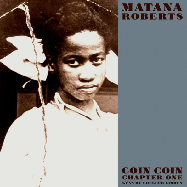 Matana Roberts Coin Coin Chapter One Gens de Couleur Libres 2011 Album Cover