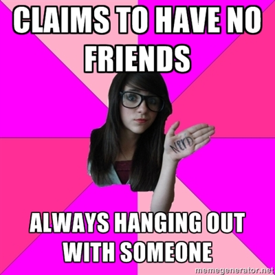 Idiot Nerdy Girl no friends