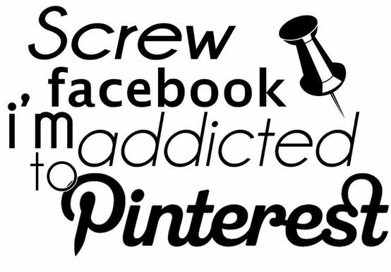 screw facebook addicted to pinterest